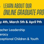 This graphic advertises our online graduate program open houses in teacher leadership, literacy, and exceptional children and youth on February 4, March 5, and April 9, 2019.
